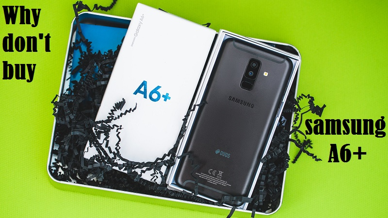 Here is why you don't buy samsung A6 plus
